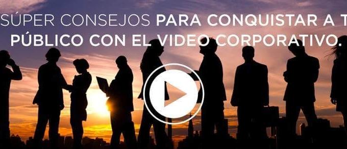8 Consejos Para Conquistar Con El Video Corporativo